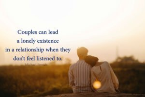 Couples can lead a lonely existence in a relationship when they don't feel listened to.
